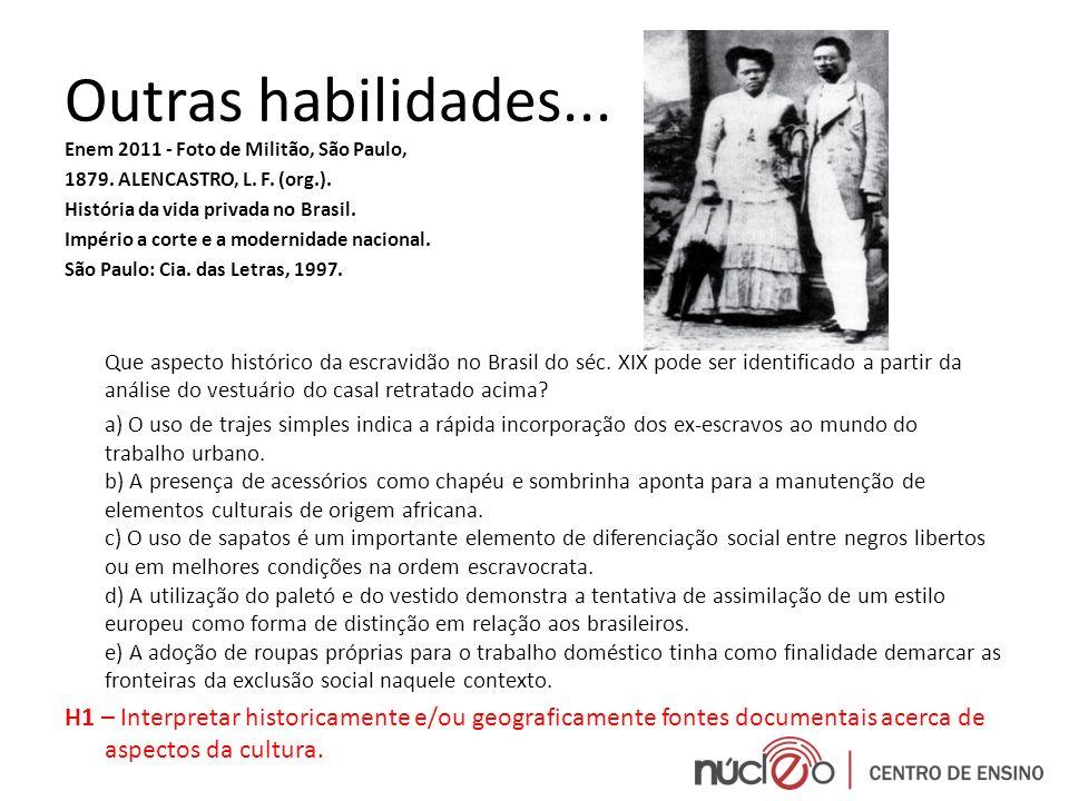 Outras habilidades... Enem 2011 - Foto de Militão, São Paulo, 1879. ALENCASTRO, L. F. (org.). História da vida privada no Brasil. Império a corte e a