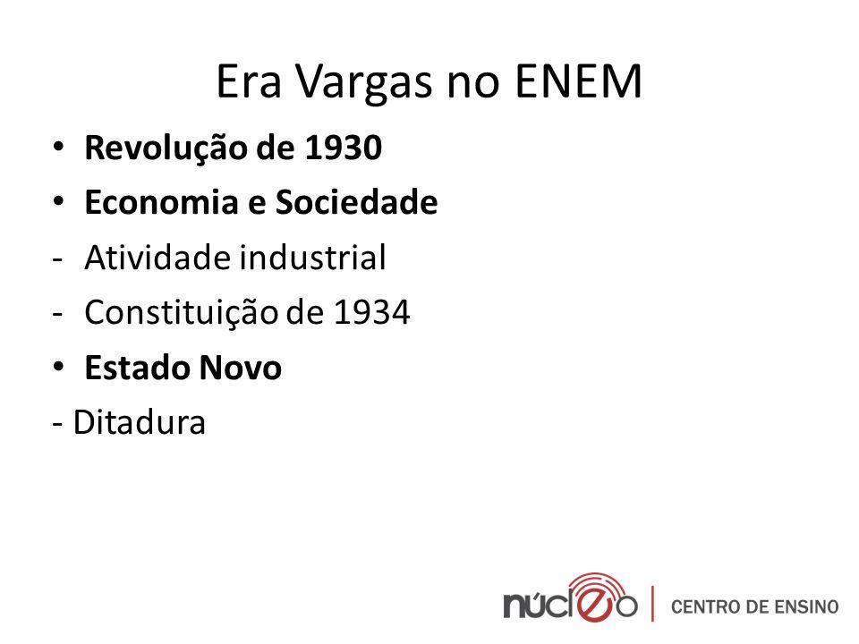 Era Vargas no ENEM Revolução de 1930 Economia e Sociedade -Atividade industrial -Constituição de 1934 Estado Novo - Ditadura