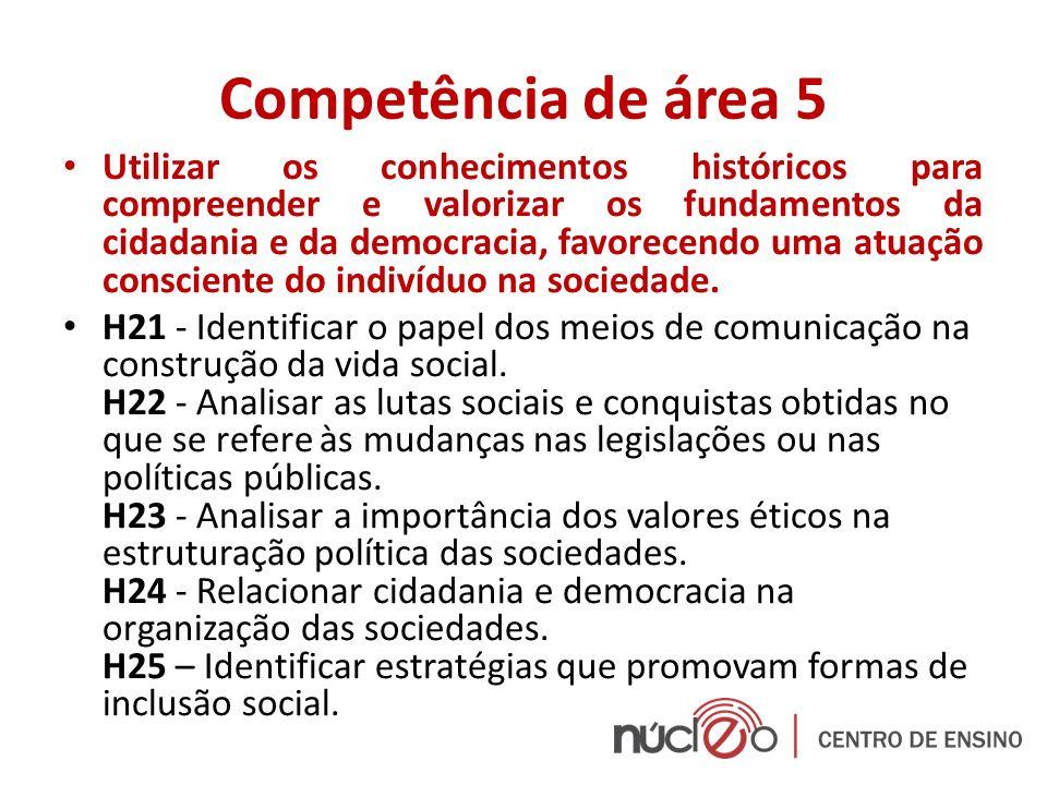 Competência de área 5 Utilizar os conhecimentos históricos para compreender e valorizar os fundamentos da cidadania e da democracia, favorecendo uma a