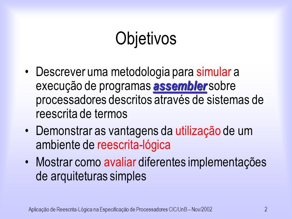 Aplicação de Reescrita-Lógica na Especificação de Processadores Rinaldi Maya Neto Prof. Orientador: Maurício Ayala – Rincón Banca: Prof. Hermman Haeus
