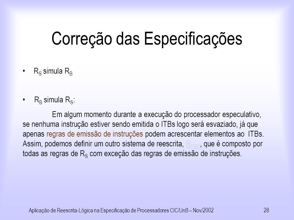 Aplicação de Reescrita-Lógica na Especificação de Processadores CIC/UnB – Nov/200227 Correção das Especificações Especificação Provar Correção Simulaç