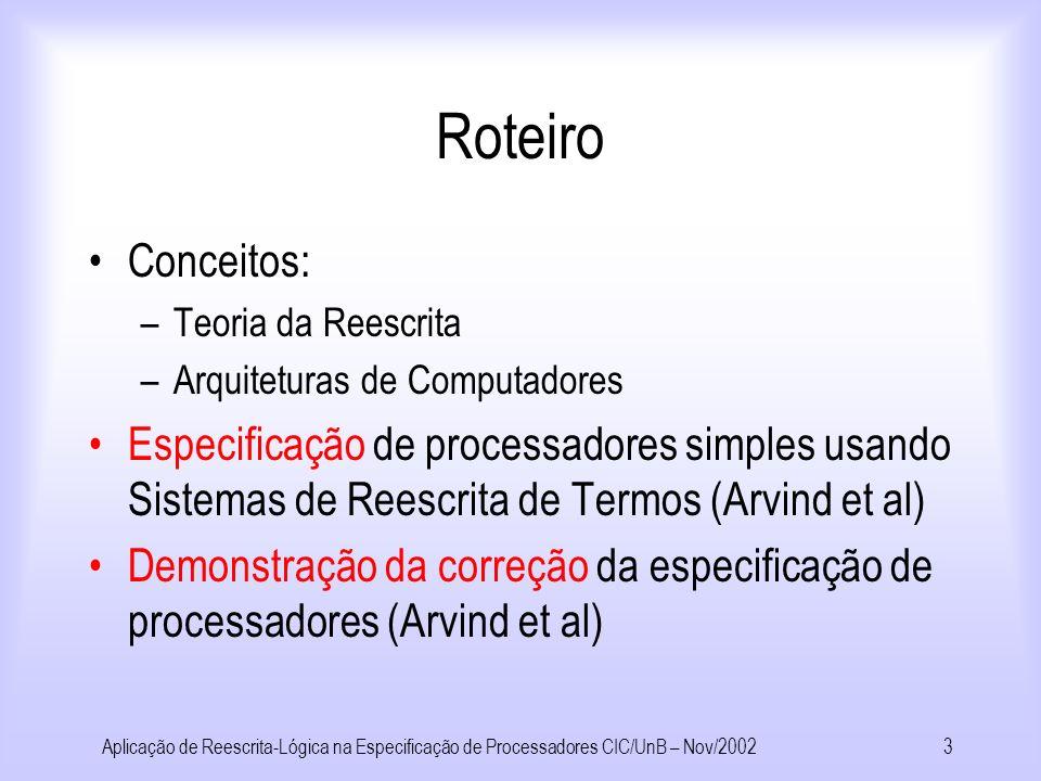 Aplicação de Reescrita-Lógica na Especificação de Processadores CIC/UnB – Nov/20022 Objetivos assemblerDescrever uma metodologia para simular a execuç