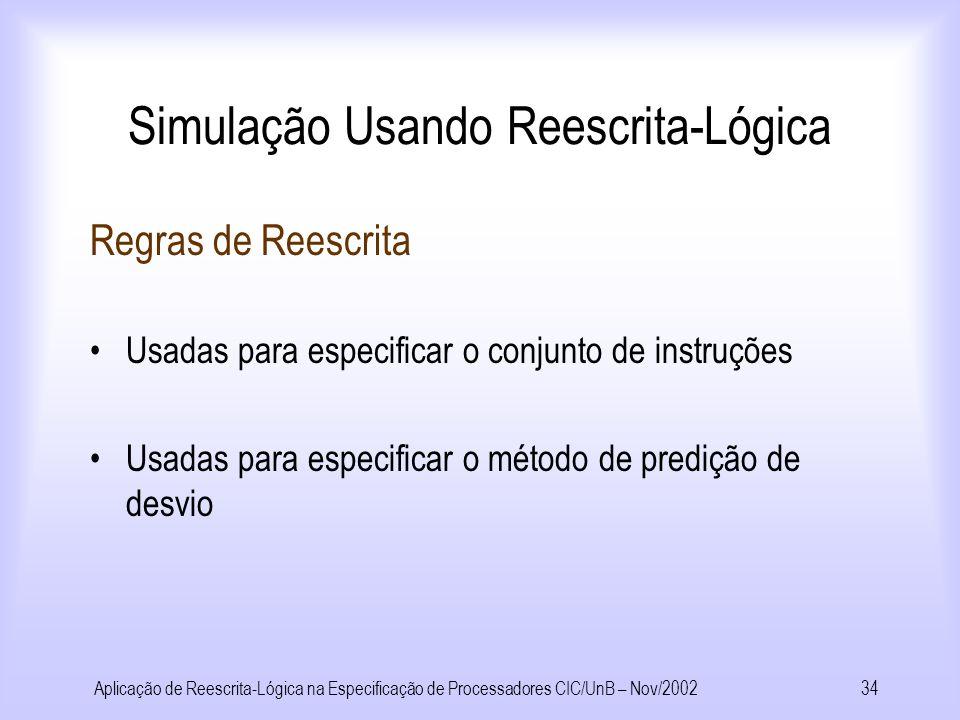 Aplicação de Reescrita-Lógica na Especificação de Processadores CIC/UnB – Nov/200233 Simulação Usando Reescrita-Lógica Lógica e estratégias Especifica