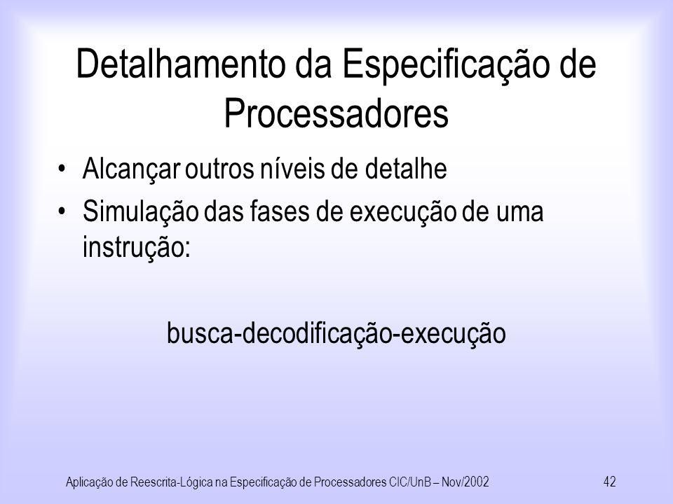 Aplicação de Reescrita-Lógica na Especificação de Processadores CIC/UnB – Nov/200241 Avaliando Desempenho de Processadores Predição Especulativa de Um