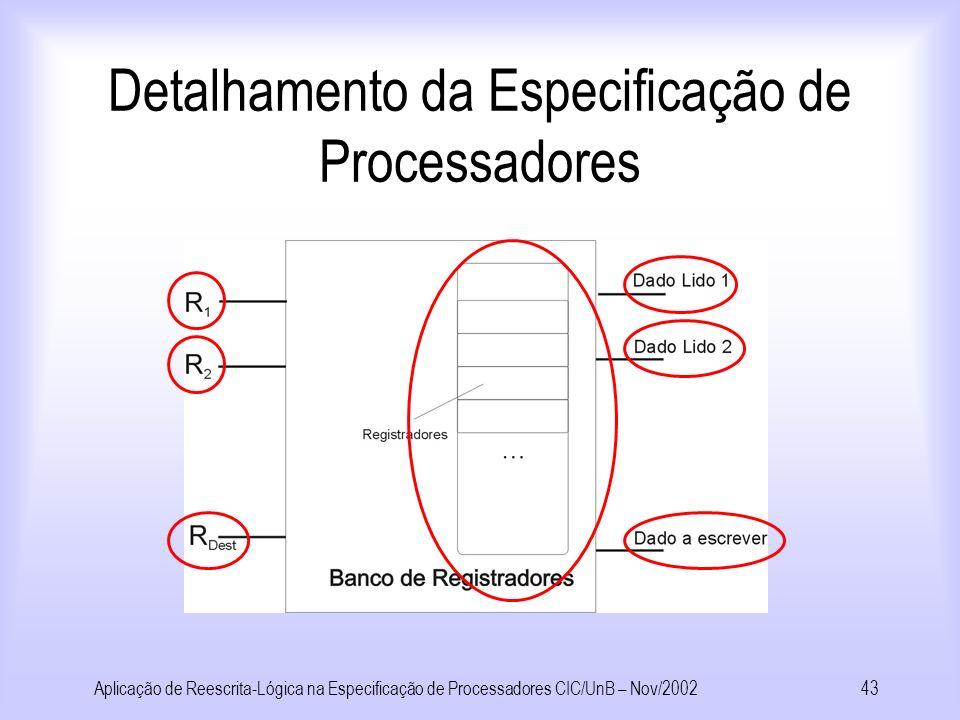 Aplicação de Reescrita-Lógica na Especificação de Processadores CIC/UnB – Nov/200242 Detalhamento da Especificação de Processadores Alcançar outros níveis de detalhe Simulação das fases de execução de uma instrução: busca-decodificação-execução