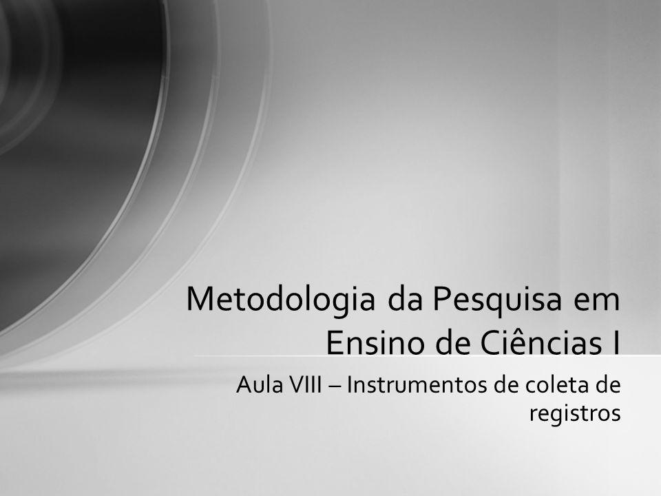 Aula VIII – Instrumentos de coleta de registros Metodologia da Pesquisa em Ensino de Ciências I