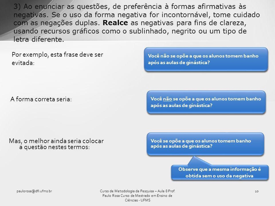 3) Ao enunciar as questões, de preferência à formas afirmativas às negativas. Se o uso da forma negativa for incontornável, tome cuidado com as negaçõ