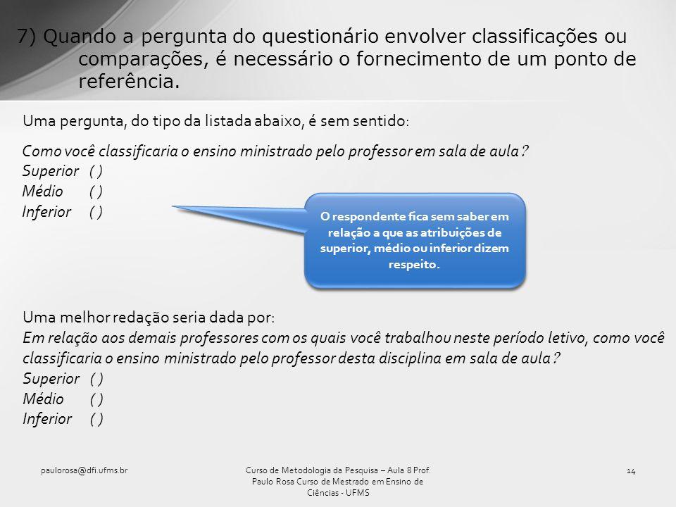 7) Quando a pergunta do questionário envolver classificações ou comparações, é necessário o fornecimento de um ponto de referência. Uma pergunta, do t