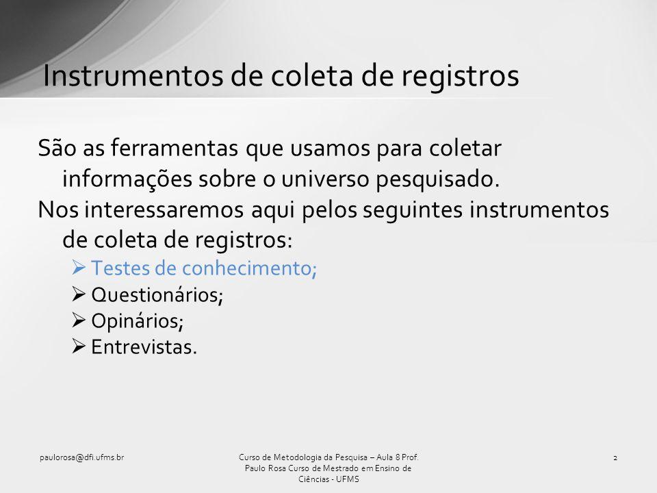 Instrumentos de coleta de registros São as ferramentas que usamos para coletar informações sobre o universo pesquisado. Nos interessaremos aqui pelos