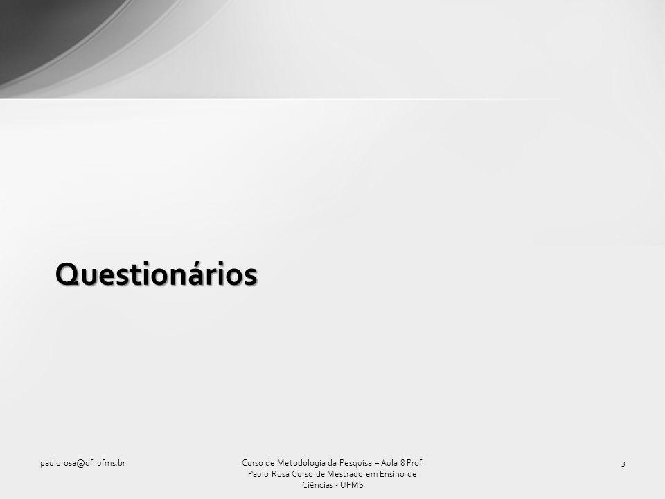 Questionários paulorosa@dfi.ufms.br3Curso de Metodologia da Pesquisa – Aula 8 Prof. Paulo Rosa Curso de Mestrado em Ensino de Ciências - UFMS