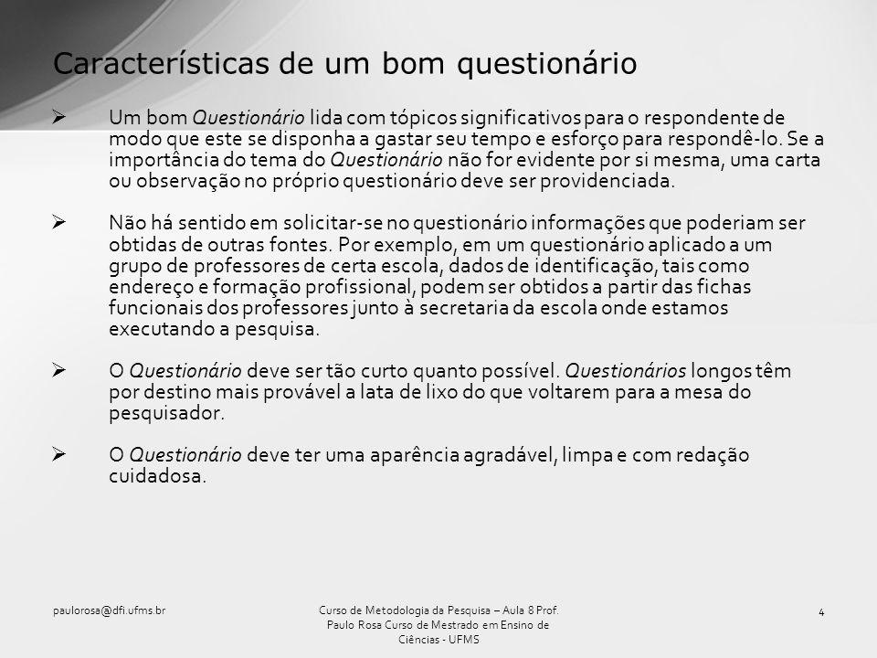 Características de um bom questionário Um bom Questionário lida com tópicos significativos para o respondente de modo que este se disponha a gastar se