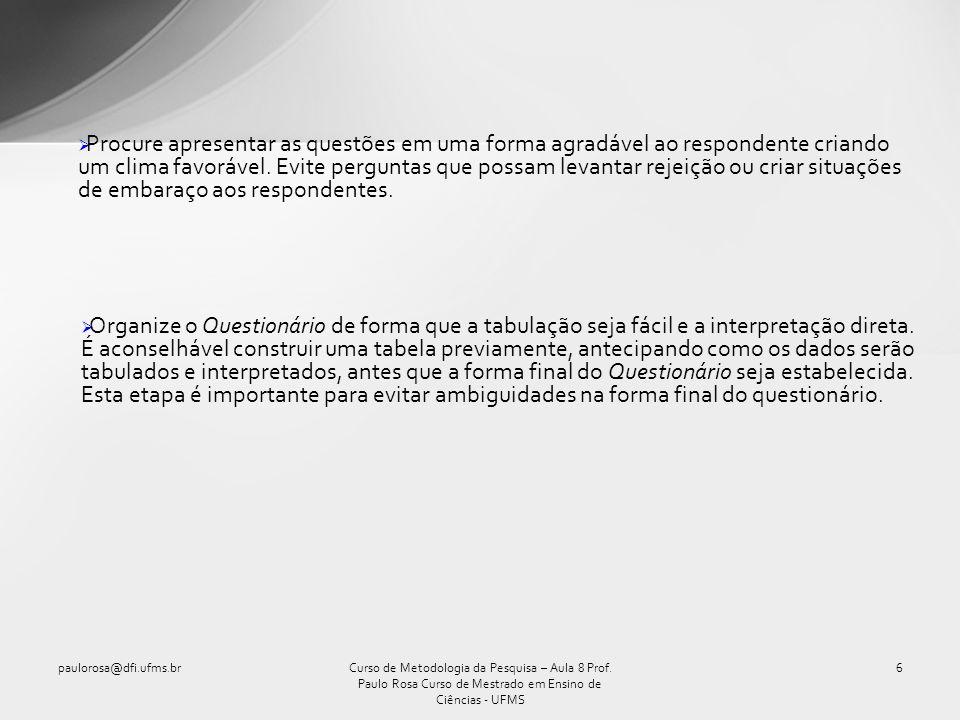 Construindo as questões do Questionário paulorosa@dfi.ufms.br7Curso de Metodologia da Pesquisa – Aula 8 Prof.