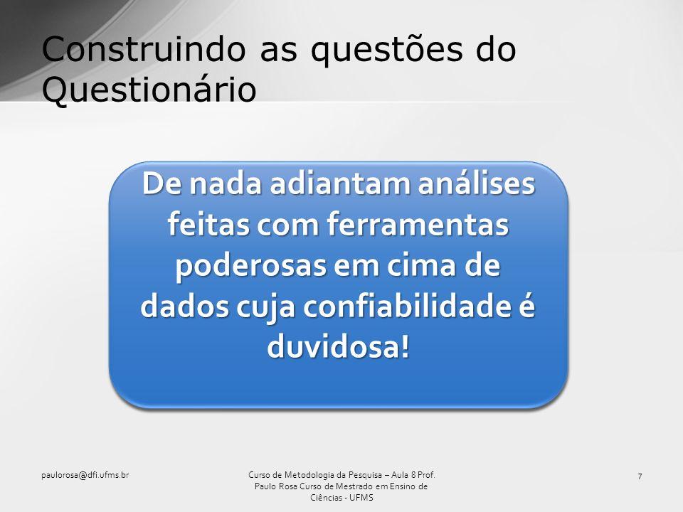 Construindo as questões do Questionário paulorosa@dfi.ufms.br7Curso de Metodologia da Pesquisa – Aula 8 Prof. Paulo Rosa Curso de Mestrado em Ensino d