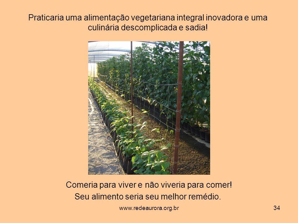 www.redeaurora.org.br34 Praticaria uma alimentação vegetariana integral inovadora e uma culinária descomplicada e sadia.