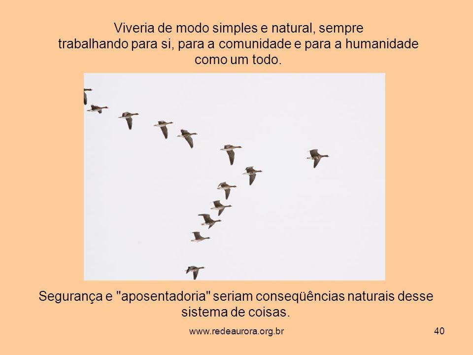 www.redeaurora.org.br40 Viveria de modo simples e natural, sempre trabalhando para si, para a comunidade e para a humanidade como um todo.
