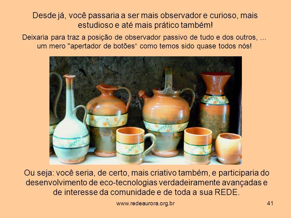 www.redeaurora.org.br41 Desde já, você passaria a ser mais observador e curioso, mais estudioso e até mais prático também.