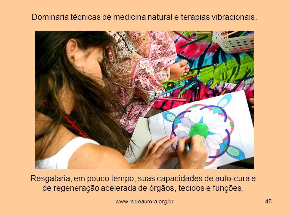 www.redeaurora.org.br45 Dominaria técnicas de medicina natural e terapias vibracionais.