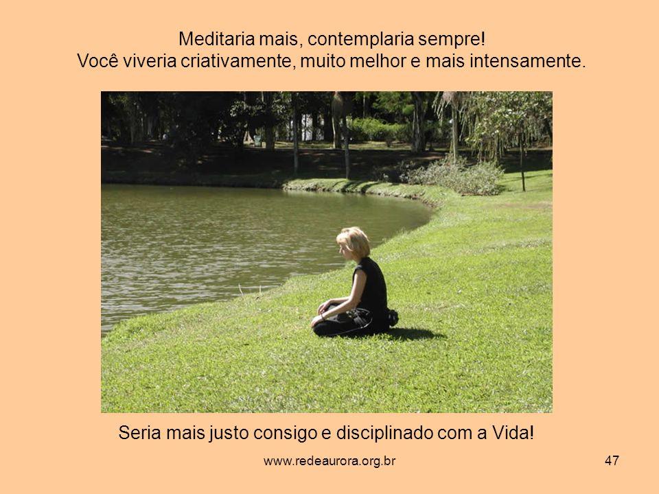 www.redeaurora.org.br47 Meditaria mais, contemplaria sempre.