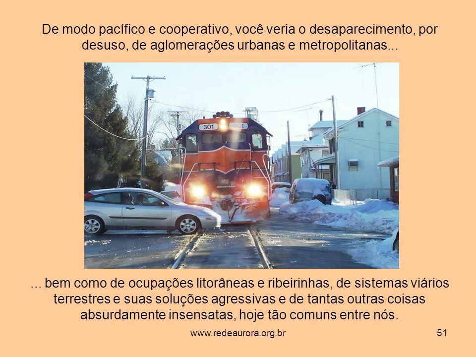 www.redeaurora.org.br51 De modo pacífico e cooperativo, você veria o desaparecimento, por desuso, de aglomerações urbanas e metropolitanas......