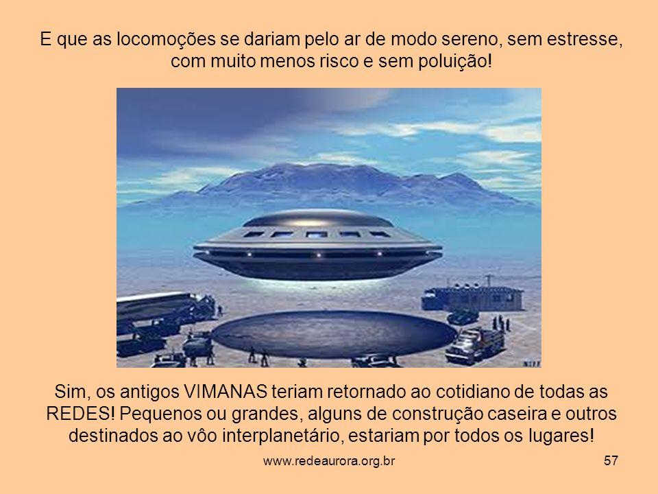 www.redeaurora.org.br57 E que as locomoções se dariam pelo ar de modo sereno, sem estresse, com muito menos risco e sem poluição.
