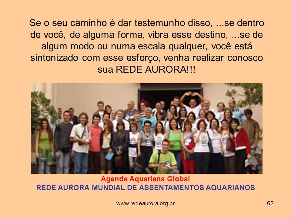 www.redeaurora.org.br62 Se o seu caminho é dar testemunho disso,...se dentro de você, de alguma forma, vibra esse destino,...se de algum modo ou numa escala qualquer, você está sintonizado com esse esforço, venha realizar conosco sua REDE AURORA!!.