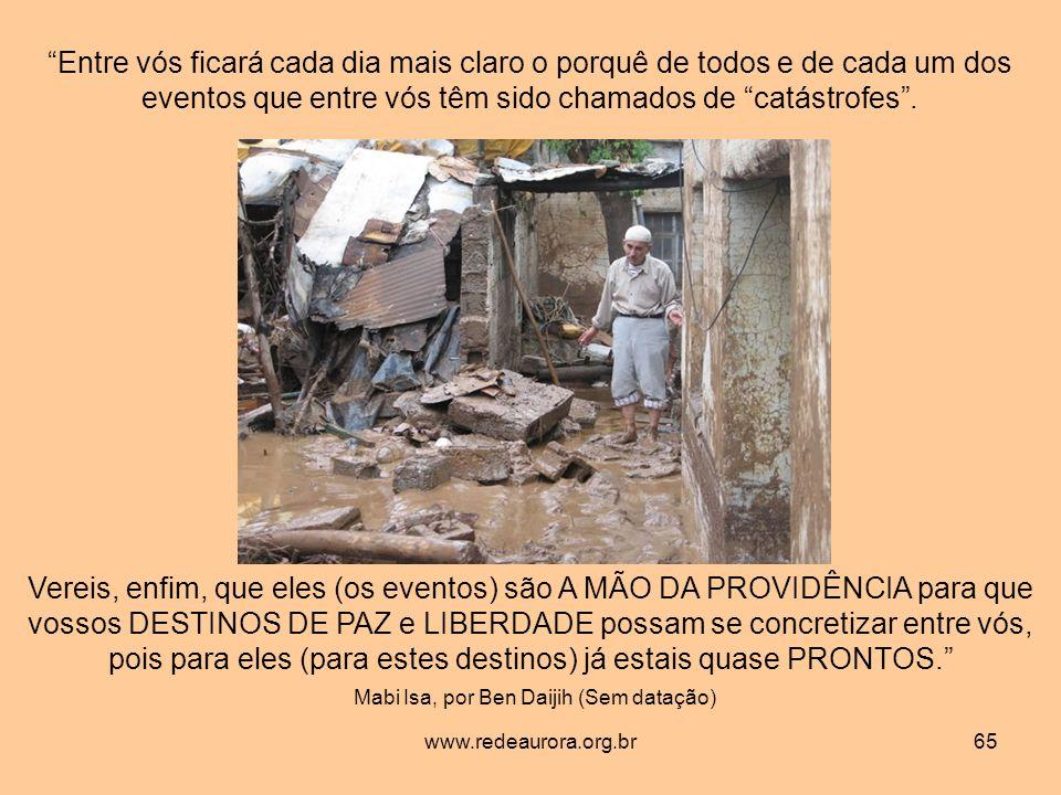 www.redeaurora.org.br65 Entre vós ficará cada dia mais claro o porquê de todos e de cada um dos eventos que entre vós têm sido chamados de catástrofes.
