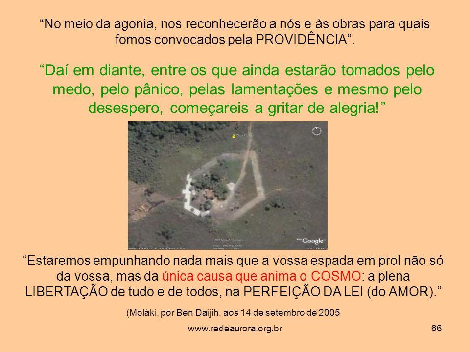 www.redeaurora.org.br66 No meio da agonia, nos reconhecerão a nós e às obras para quais fomos convocados pela PROVIDÊNCIA.