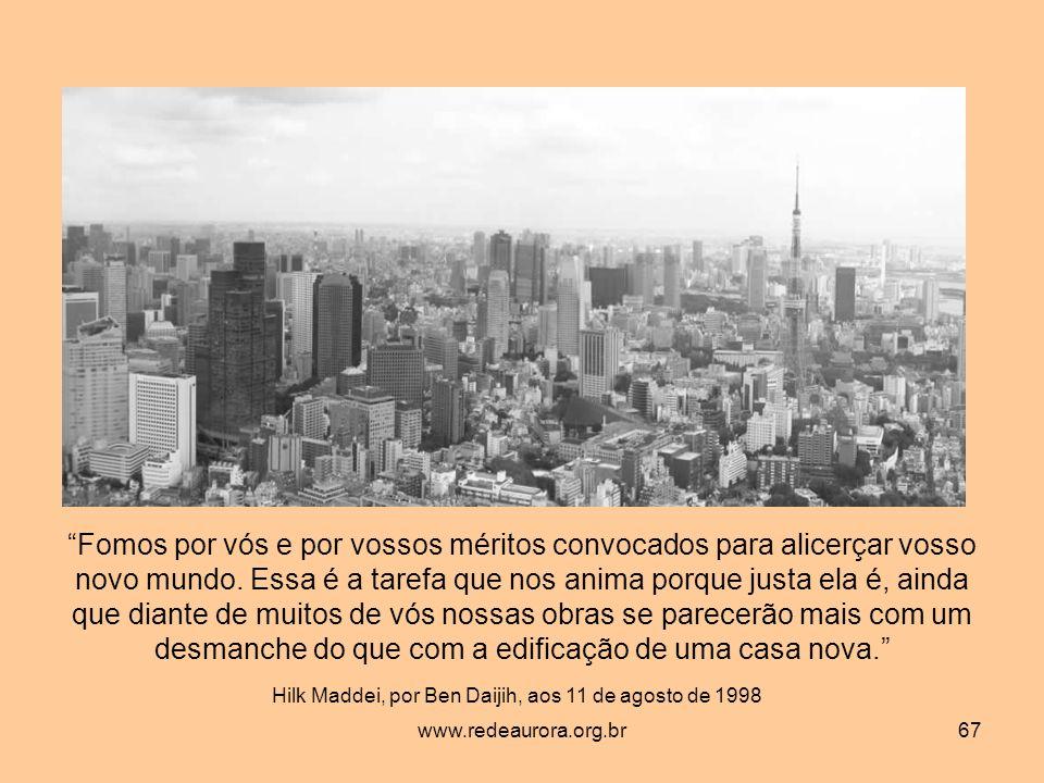 www.redeaurora.org.br67 Fomos por vós e por vossos méritos convocados para alicerçar vosso novo mundo.