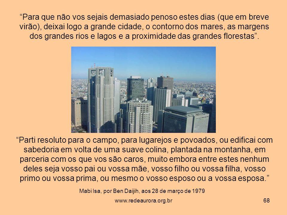 www.redeaurora.org.br68 Para que não vos sejais demasiado penoso estes dias (que em breve virão), deixai logo a grande cidade, o contorno dos mares, as margens dos grandes rios e lagos e a proximidade das grandes florestas.