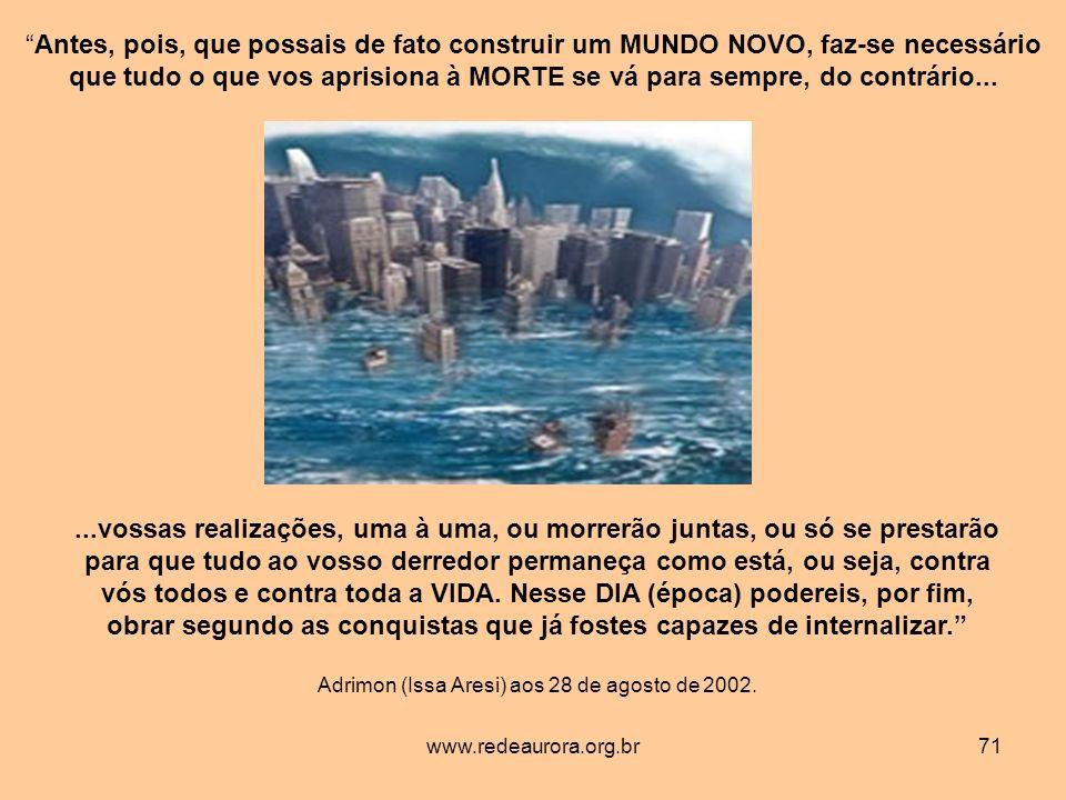 www.redeaurora.org.br71...vossas realizações, uma à uma, ou morrerão juntas, ou só se prestarão para que tudo ao vosso derredor permaneça como está, ou seja, contra vós todos e contra toda a VIDA.