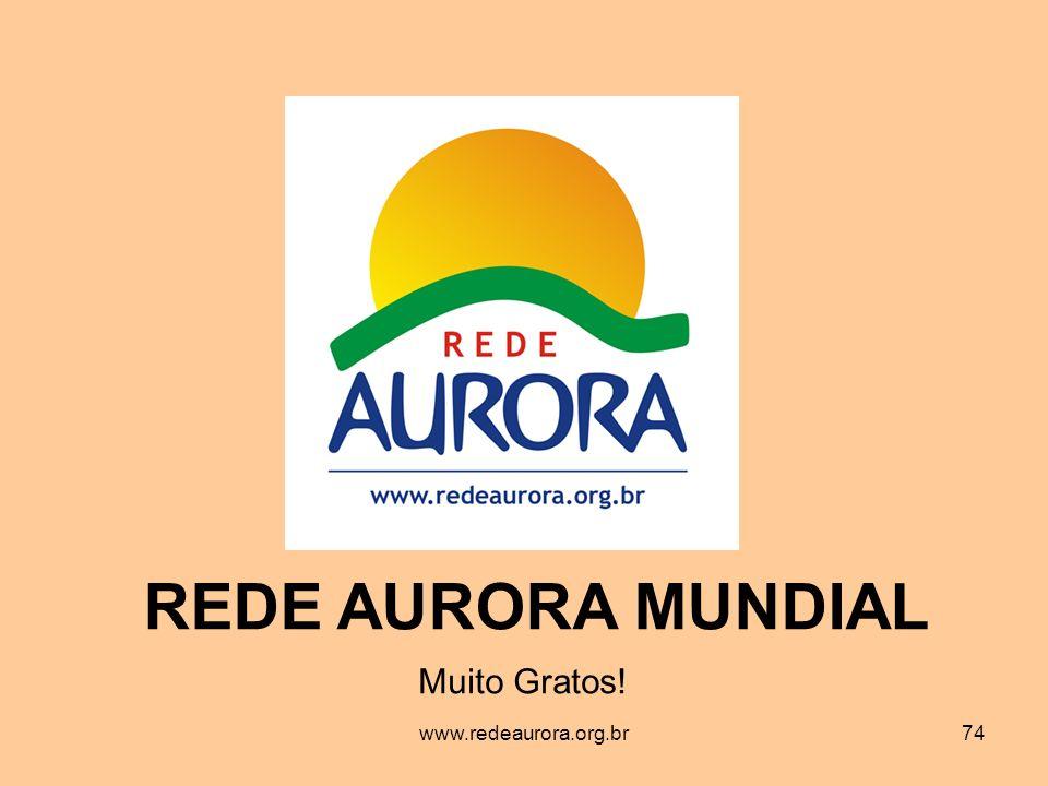 www.redeaurora.org.br74 Muito Gratos! REDE AURORA MUNDIAL