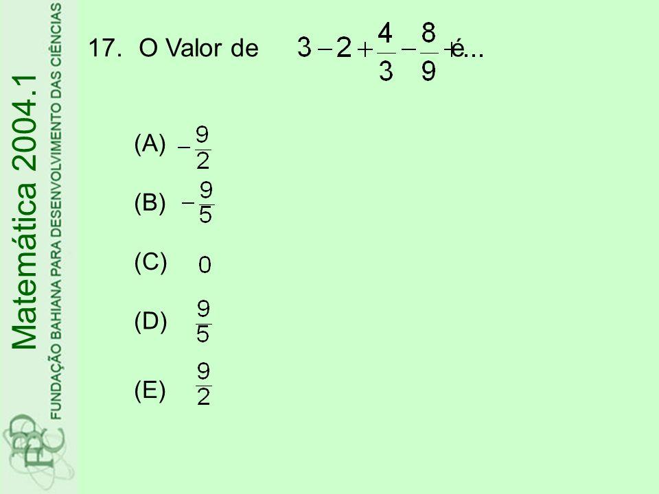 17.O Valor de é Matemática 2004.1 (A) (B) (C) (D) (E)
