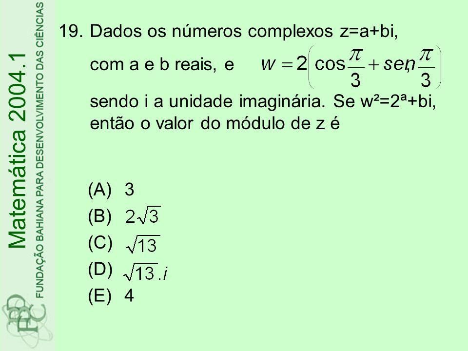 19.Dados os números complexos z=a+bi, com a e b reais, e, sendo i a unidade imaginária. Se w²=2ª+bi, então o valor do módulo de z é Matemática 2004.1