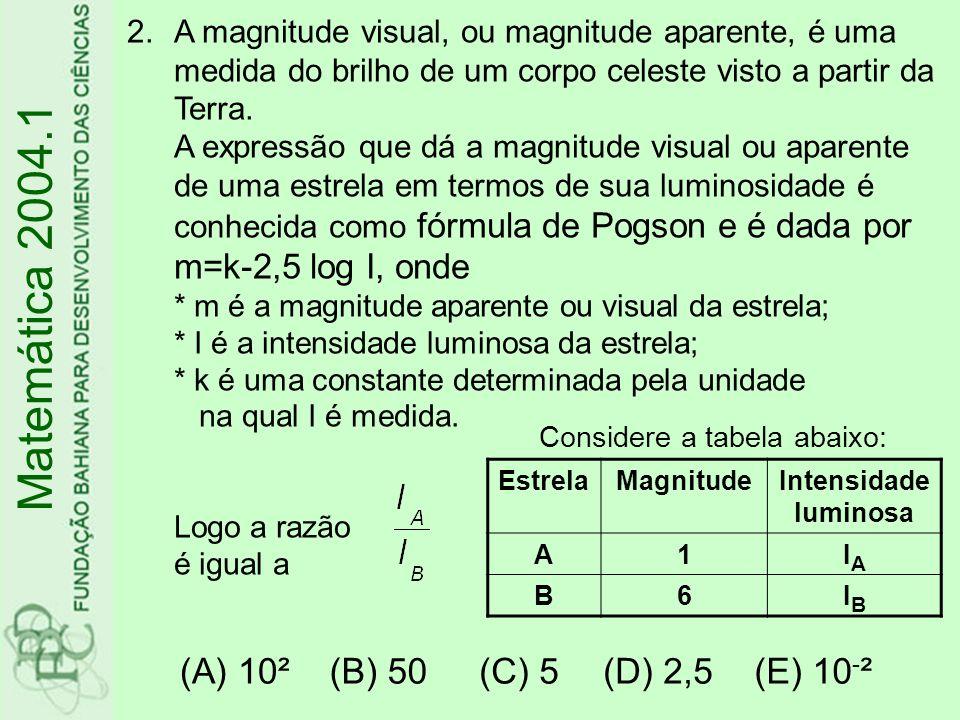 2.A magnitude visual, ou magnitude aparente, é uma medida do brilho de um corpo celeste visto a partir da Terra. A expressão que dá a magnitude visual