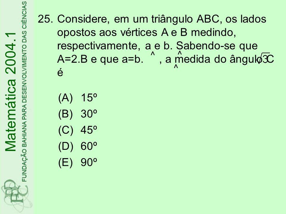 25.Considere, em um triângulo ABC, os lados opostos aos vértices A e B medindo, respectivamente, a e b. Sabendo-se que A=2.B e que a=b., a medida do â