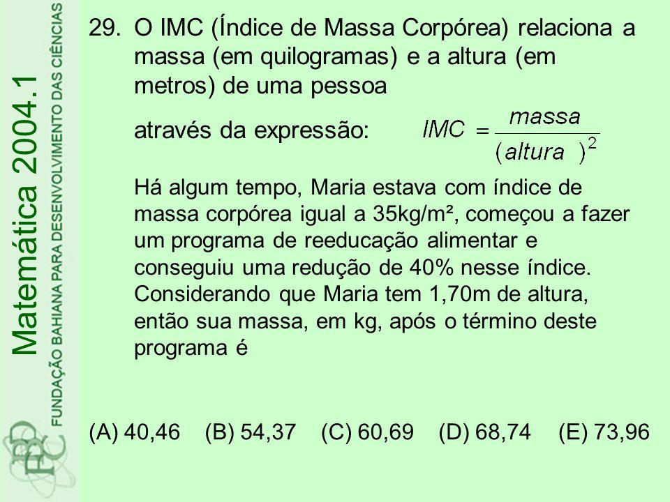 29.O IMC (Índice de Massa Corpórea) relaciona a massa (em quilogramas) e a altura (em metros) de uma pessoa através da expressão: Há algum tempo, Mari