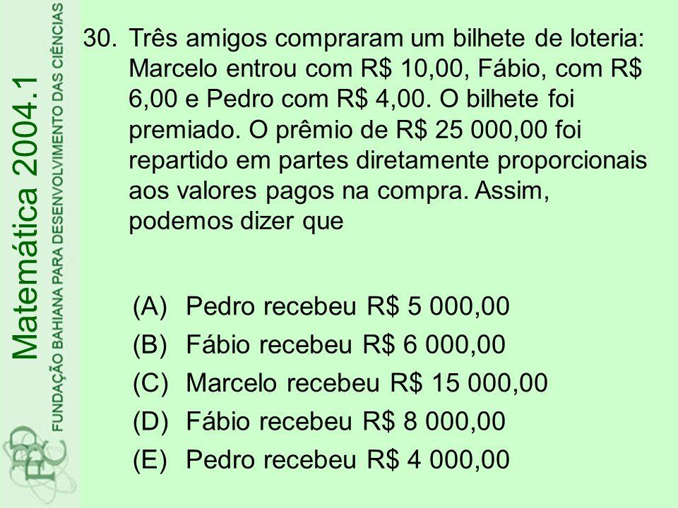 30.Três amigos compraram um bilhete de loteria: Marcelo entrou com R$ 10,00, Fábio, com R$ 6,00 e Pedro com R$ 4,00. O bilhete foi premiado. O prêmio