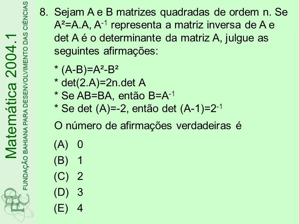 8.Sejam A e B matrizes quadradas de ordem n. Se A²=A.A, A -1 representa a matriz inversa de A e det A é o determinante da matriz A, julgue as seguinte