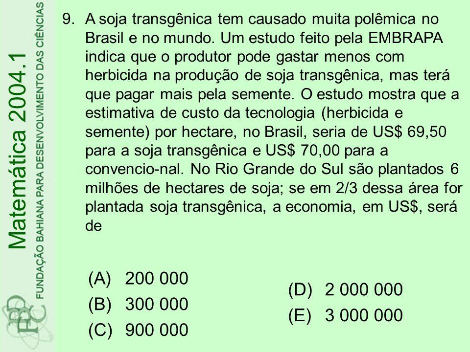 9.A soja transgênica tem causado muita polêmica no Brasil e no mundo. Um estudo feito pela EMBRAPA indica que o produtor pode gastar menos com herbici