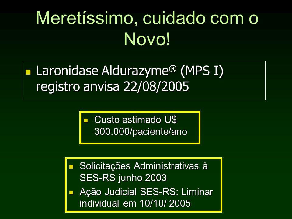 Meretíssimo, cuidado com o Novo! Laronidase Aldurazyme (MPS I) registro anvisa 22/08/2005 Laronidase Aldurazyme ® (MPS I) registro anvisa 22/08/2005 S