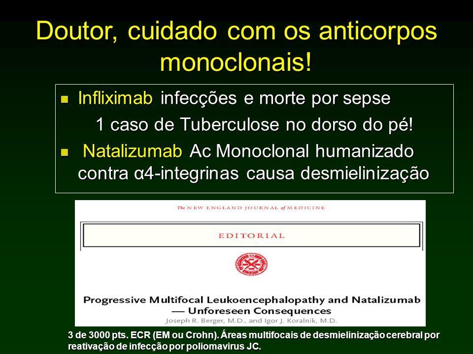 Doutor, cuidado com os anticorpos monoclonais! Infliximab infecções e morte por sepse Infliximab infecções e morte por sepse 1 caso de Tuberculose no