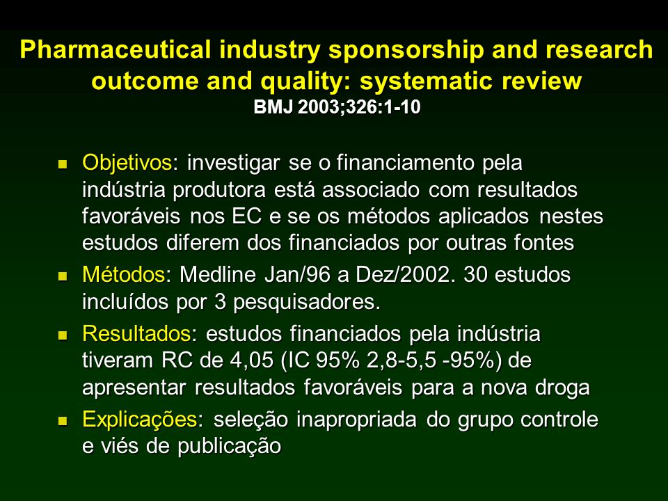 Pharmaceutical industry sponsorship and research outcome and quality: systematic review BMJ 2003;326:1-10 Objetivos: investigar se o financiamento pel