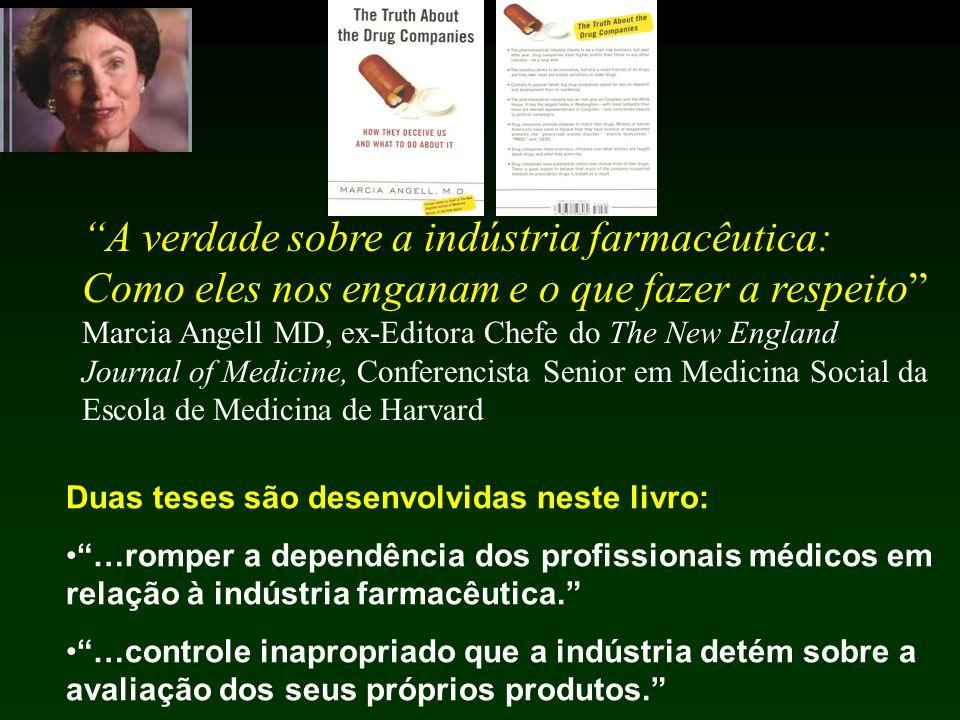 A verdade sobre a indústria farmacêutica: Como eles nos enganam e o que fazer a respeito Marcia Angell MD, ex-Editora Chefe do The New England Journal