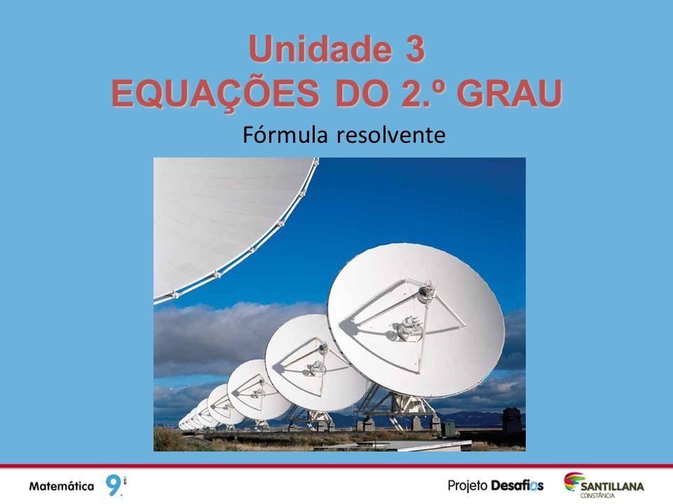 Unidade 3 EQUAÇÕES DO 2.º GRAU Fórmula resolvente