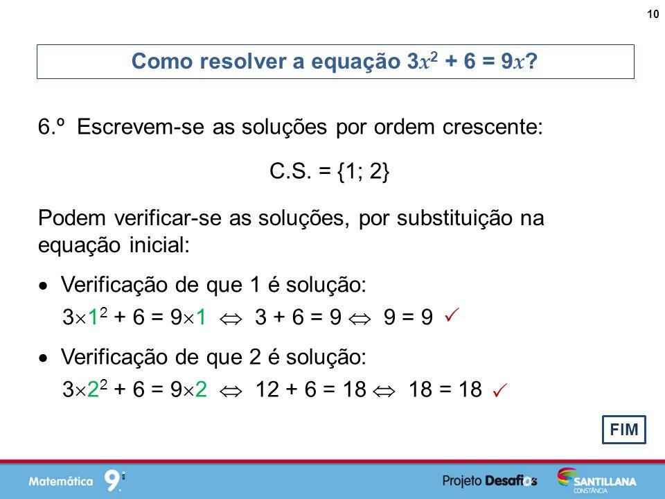 6.º Escrevem-se as soluções por ordem crescente: Como resolver a equação 3 x 2 + 6 = 9 x .