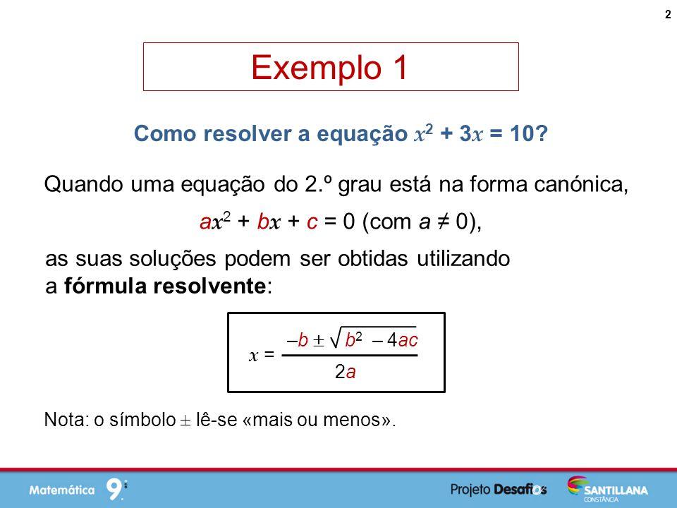 Quando uma equação do 2.º grau está na forma canónica, a x 2 + b x + c = 0 (com a 0), as suas soluções podem ser obtidas utilizando a fórmula resolvente: Nota: o símbolo ± lê-se «mais ou menos».