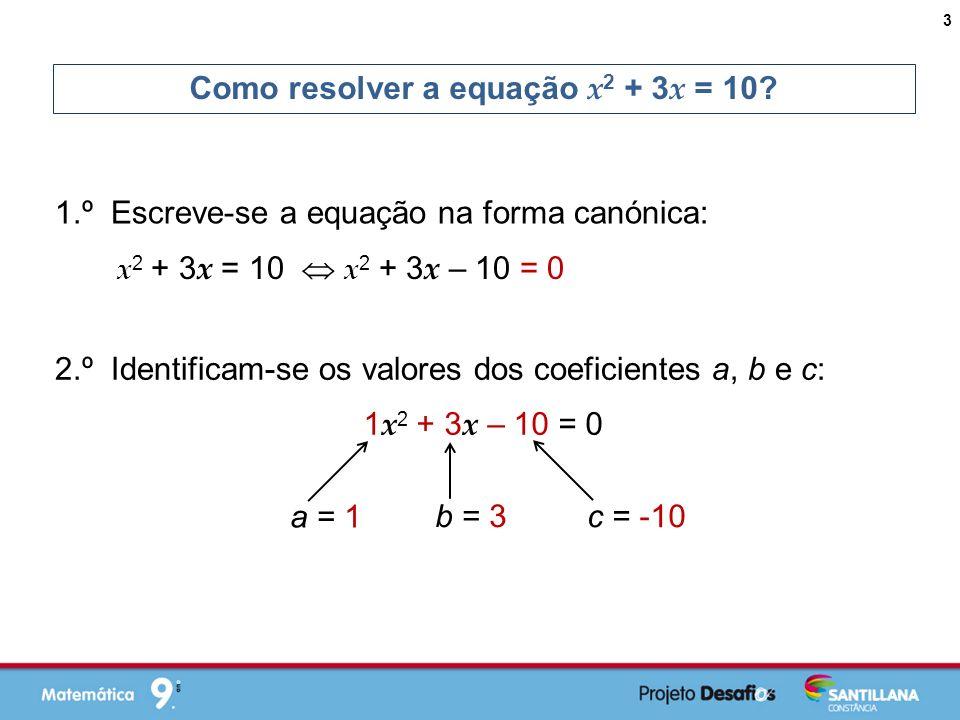 3.º Na fórmula resolvente, substituem-se a, b e c pelos valores: Como resolver a equação x 2 + 3 x = 10.
