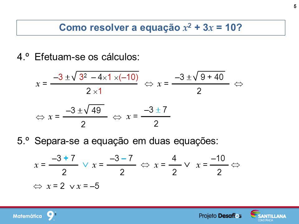 4.º Efetuam-se os cálculos: Como resolver a equação x 2 + 3 x = 10.