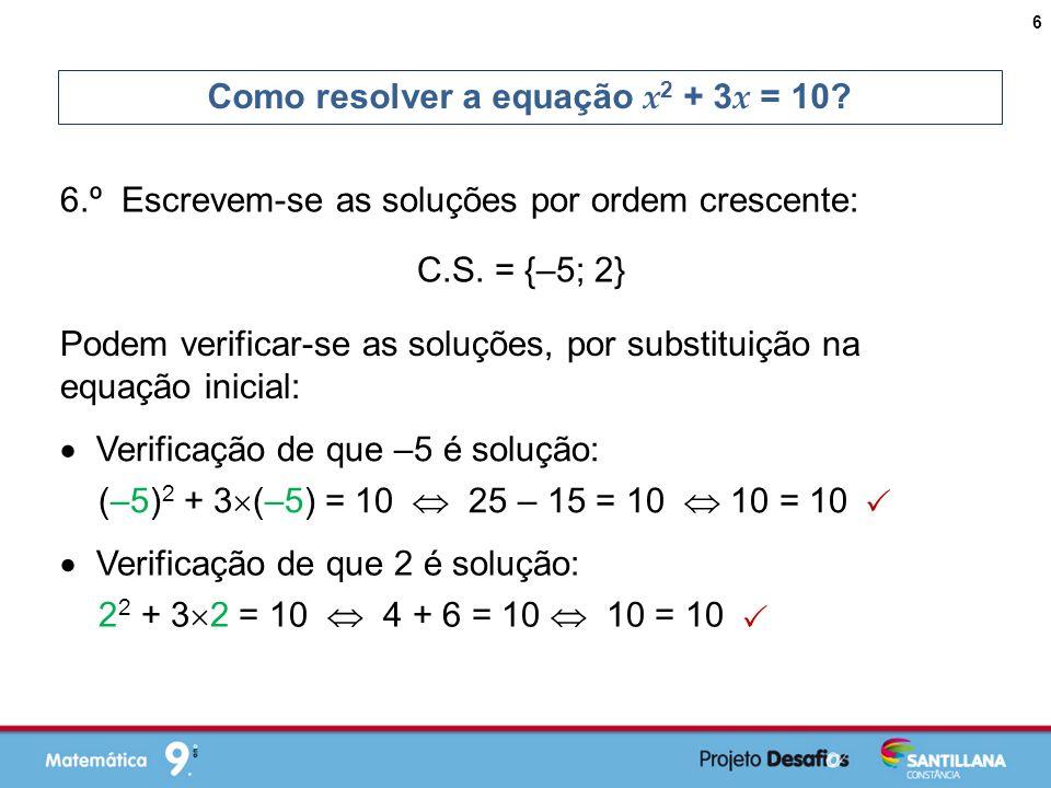 6.º Escrevem-se as soluções por ordem crescente: Como resolver a equação x 2 + 3 x = 10.