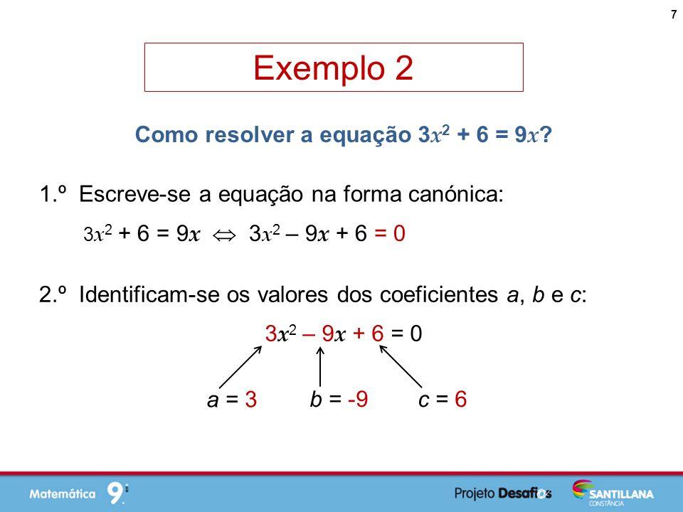 Exemplo 2 Como resolver a equação 3 x 2 + 6 = 9 x .
